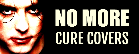 No more Cure covers